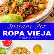 2-Photo Pin for Instant Pot Ropa Vieja. Top Photo is of a white plate with Ropa Vieja topped with chopped cilantro with a scoop of rice and sliced limes. The bottom photo shows overhead view of ingredients. In the middle is the Title in yellow and white letters over a blue label background.
