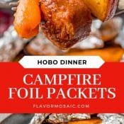 2-photo pin of Hobo Dinner Campfire Foil Packets with the top photo showing a carrot, a piece of sausage, and a small potato wedge on a fork, and the bottom photo shows an open foil packet with sausage, potatoes and carrots inside.
